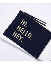 LOFT - Hi. Hello. Hey. Zip Pouch - Lyst