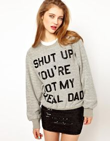 Ashish Shut Up Youre Not My Real Dad Sweatshirt - Lyst
